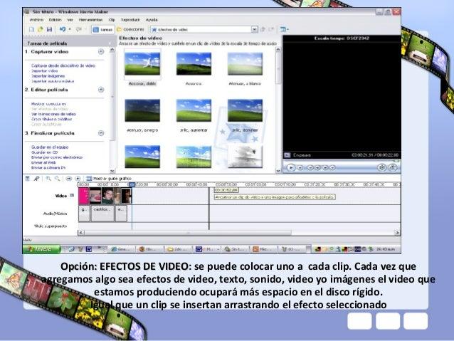 Opción: EFECTOS DE VIDEO: se puede colocar uno a cada clip. Cada vez que                        VIDEOagregamos algo sea ef...