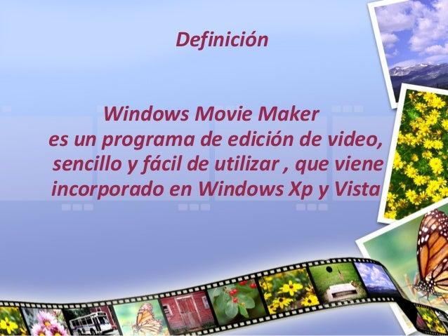 Definición      Windows Movie Makeres un programa de edición de video,sencillo y fácil de utilizar , que vieneincorporado ...