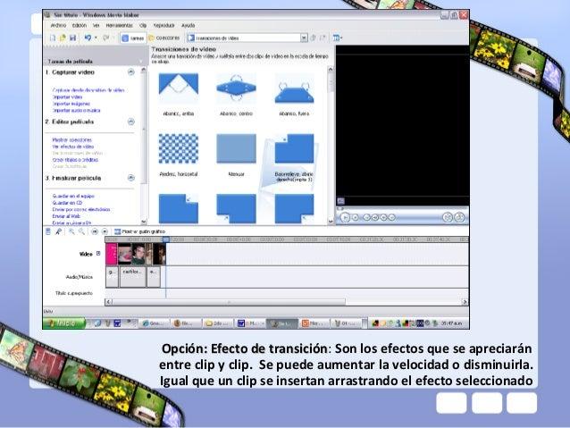 Opción: Efecto de transición: Son los efectos que se apreciarán                     transiciónentre clip y clip. Se puede ...