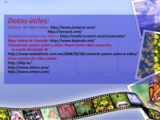     Datos útiles:    Editores de video online: http://www.jumpcut.com/                            http://eyespot.com/    ...