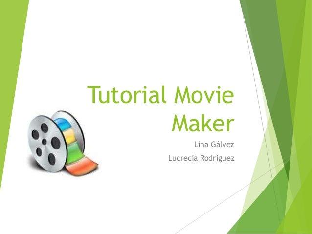 Tutorial Movie Maker Lina Gálvez Lucrecia Rodriguez