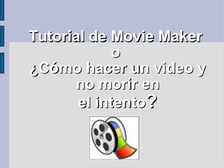 Tutorial de Movie Maker  o  ¿Cómo hacer un video y no morir en el intento ?