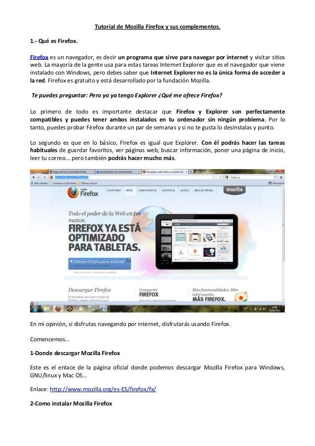 Tutorial de Mozilla Firefox y sus complementos. 1.- Qué es Firefox. Firefox es un navegador, es decir un programa que sirv...