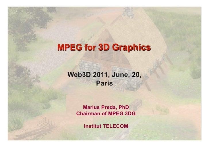 Web3D 2011, June, 20,       Paris    Marius Preda, PhD  Chairman of MPEG 3DG    Institut TELECOM