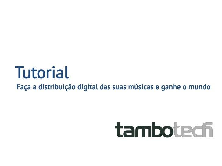 TutorialFaça a distribuição digital das suas músicas e ganhe o mundo