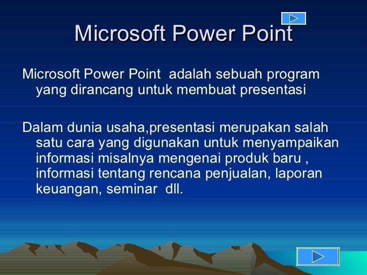 Microsoft Power Point <ul><li>Microsoft Power Point  adalah sebuah program yang dirancang untuk membuat presentasi  </li><...
