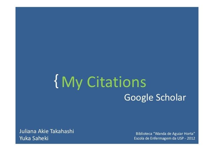 """{ My Citations                         Google ScholarJuliana Akie Takahashi      Biblioteca """"Wanda de Aguiar Horta""""Yuka Sa..."""