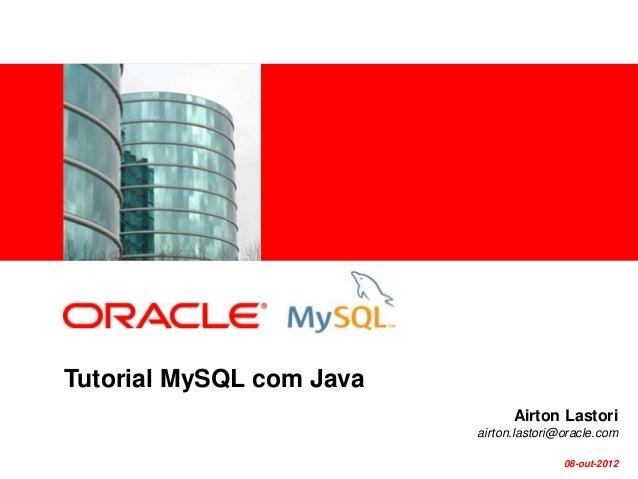 <Insert Picture Here>Tutorial MySQL com Java                                Airton Lastori                          airton...