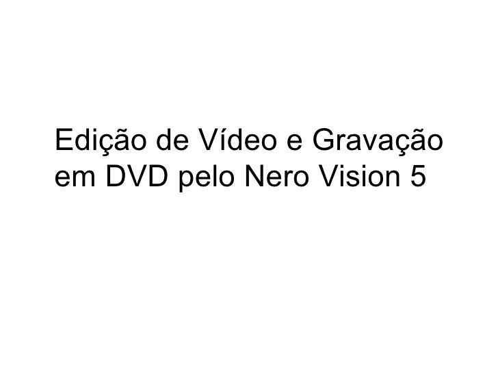 Edição de Vídeo e Gravação em DVD pelo Nero Vision 5