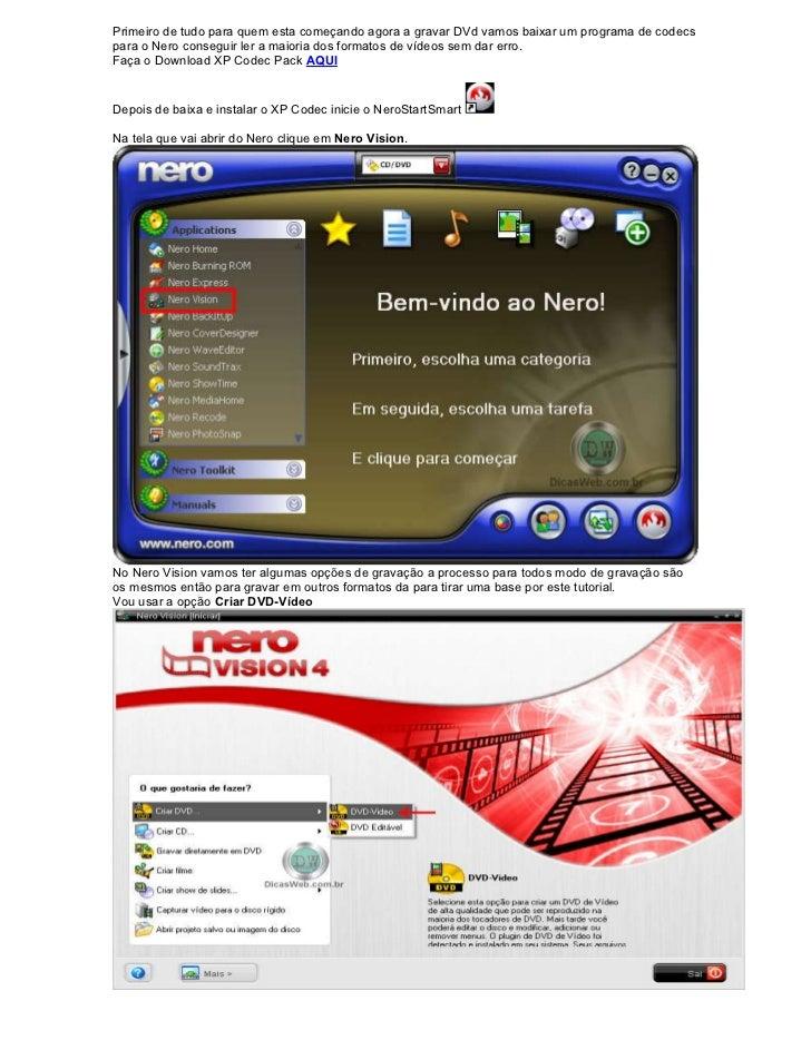 Primeiro de tudo para quem esta começando agora a gravar DVd vamos baixar um programa de codecspara o Nero conseguir ler a...