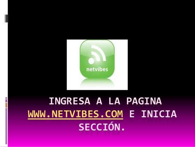 INGRESA A LA PAGINA  WWW.NETVIBES.COM E INICIA  SECCIÓN.