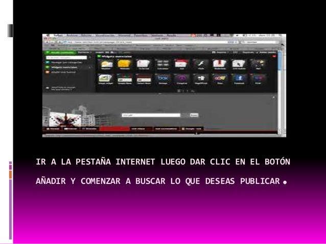 IR A LA PESTAÑA INTERNET LUEGO DAR CLIC EN EL BOTÓN  AÑADIR Y COMENZAR A BUSCAR LO QUE DESEAS PUBLICAR.