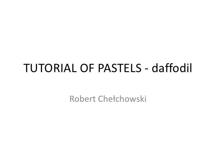 TUTORIAL OF PASTELS - daffodil        Robert Chełchowski