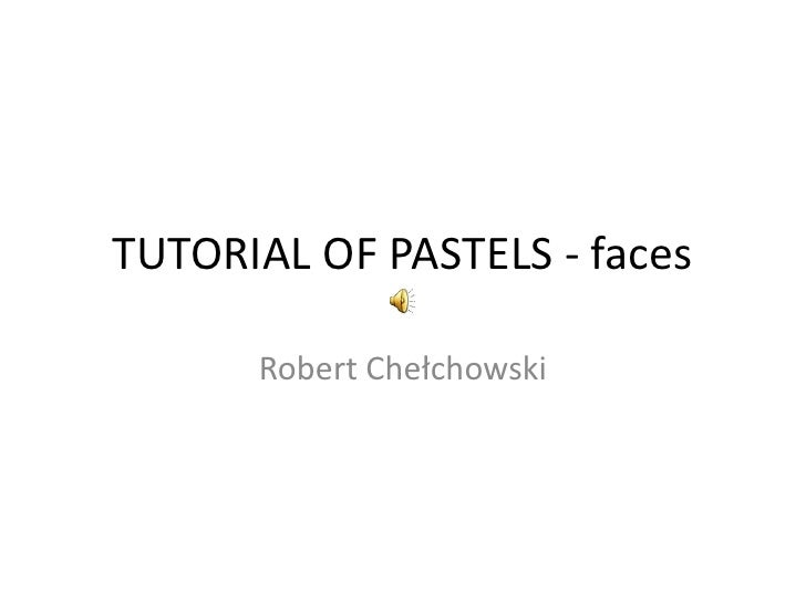 TUTORIAL OF PASTELS - faces<br />Robert Chełchowski<br />