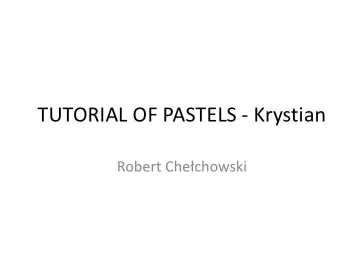 TUTORIAL OF PASTELS - Krystian<br />Robert Chełchowski<br />