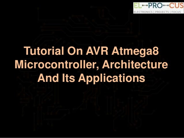 Tutorial On AVR Atmega8 Microcontroller, Architecture And Its Applications