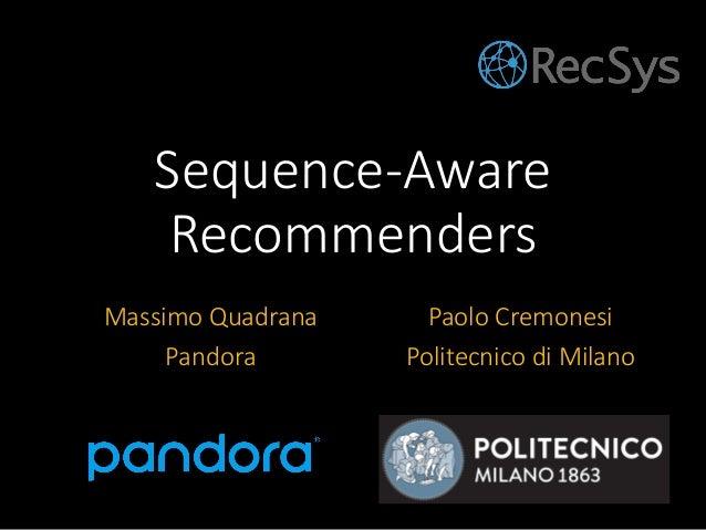 Sequence-Aware Recommenders Massimo Quadrana Pandora Paolo Cremonesi Politecnico di Milano