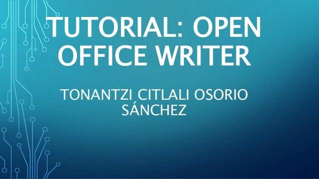 TUTORIAL: OPEN OFFICE WRITER TONANTZI CITLALI OSORIO SÁNCHEZ