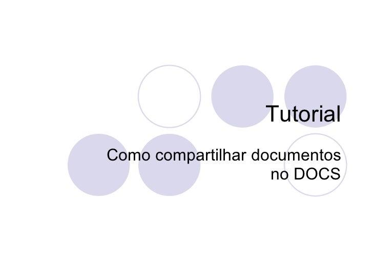 TutorialComo compartilhar documentos                    no DOCS