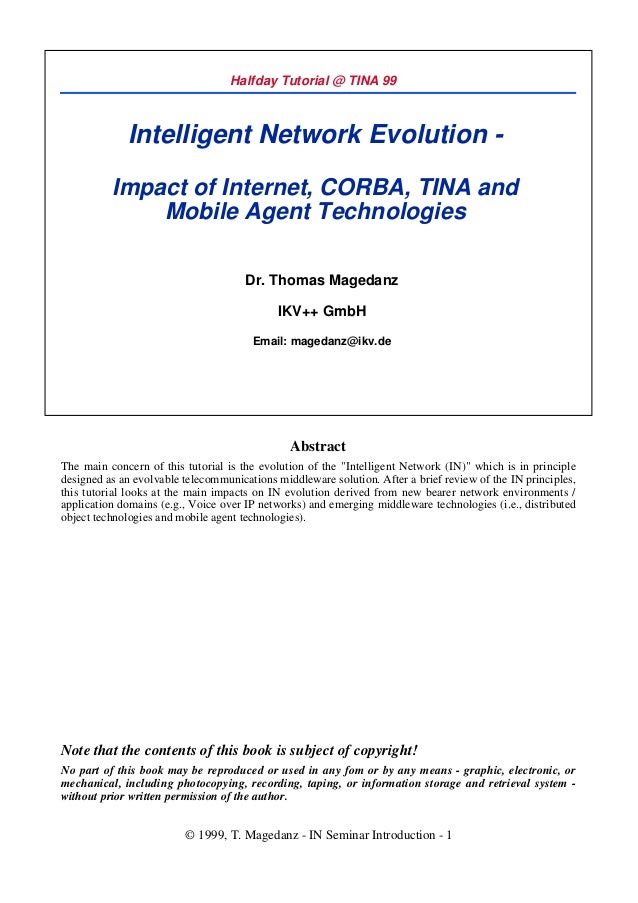 Halfday Tutorial @ TINA 99             Intelligent Network Evolution -          Impact of Internet, CORBA, TINA and       ...