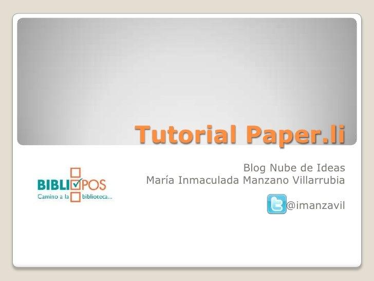 Tutorial Paper.li                 Blog Nube de IdeasMaría Inmaculada Manzano Villarrubia                         @imanzavil
