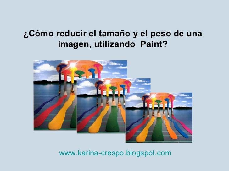 ¿Cómo reducir el tamaño y el peso de una imagen, utilizando  Paint? www.karina-crespo.blogspot.com