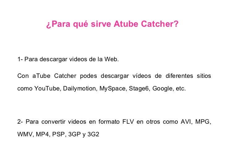 ¿Para qué sirve Atube Catcher? 1- Para descargar videos de la Web.  Con aTube Catcher podes descargar vídeos de diferentes...