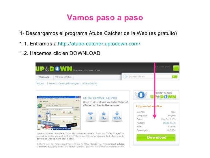 Vamos paso a paso 1-  Descargamos el programa Atube Catcher de la Web (es gratuito) 1.1. Entramos a  http://atube-catcher....