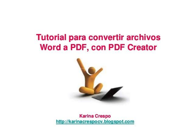 Tutorial para convertir archivos Word a PDF, con PDF Creator                 Karina Crespo     http://karinacrespocv.blogs...