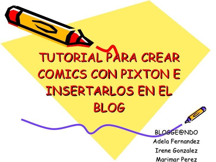 TUTORIAL PARA CREAR COMICS CON PIXTON E  INSERTARLOS EN EL        BLOG                BLOGGE@NDO                Adela Fern...