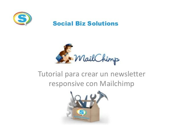 Social Biz Solutions  Tutorial para crear un newsletter responsive con Mailchimp