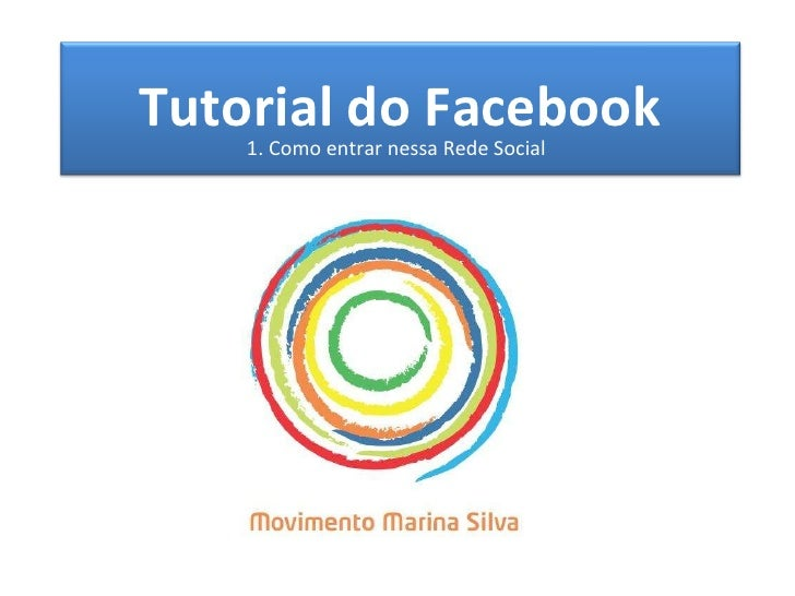 Tutorial para Facebook 1. Como entrar nessa Rede Social Tutorial do Facebook