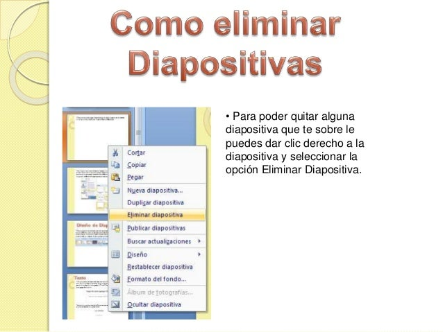 • Para poder quitar alguna diapositiva que te sobre le puedes dar clic derecho a la diapositiva y seleccionar la opción El...