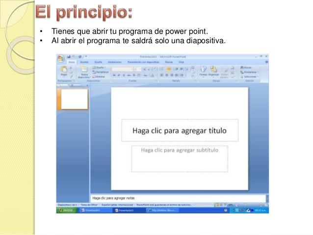 • Tienes que abrir tu programa de power point. • Al abrir el programa te saldrá solo una diapositiva.
