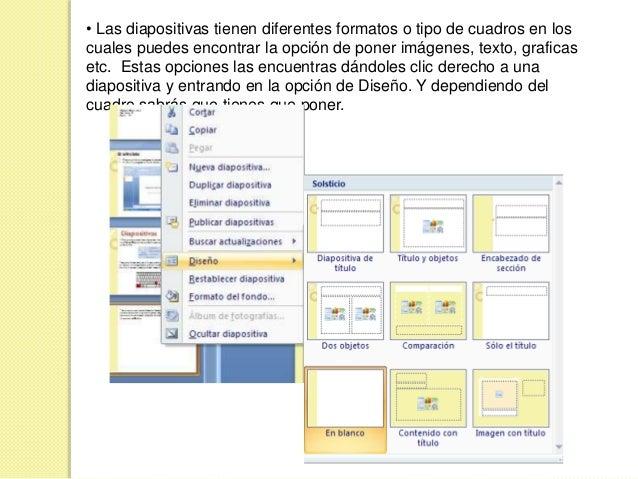 • Las diapositivas tienen diferentes formatos o tipo de cuadros en los cuales puedes encontrar la opción de poner imágenes...