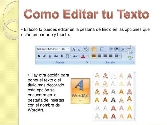 • Hay otra opción para poner el texto o el titulo mas decorado, esta opción se encuentra en la pestaña de insertas con el ...