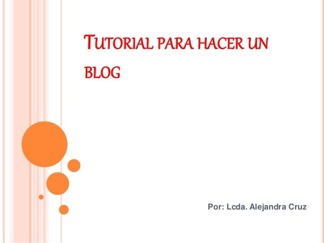 TUTORIAL PARA HACER UN BLOG Por: Lcda. Alejandra Cruz