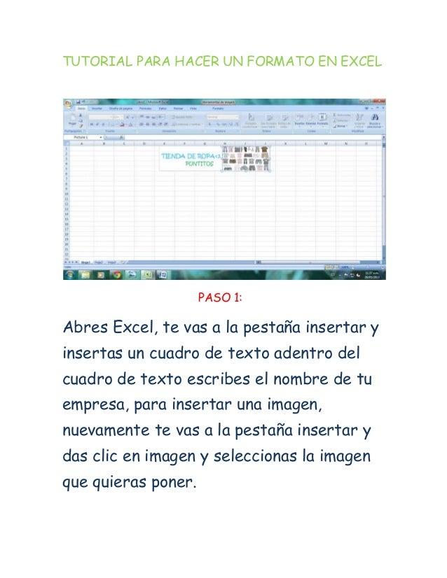 TUTORIAL PARA HACER UN FORMATO EN EXCELPASO 1:Abres Excel, te vas a la pestaña insertar yinsertas un cuadro de texto adent...