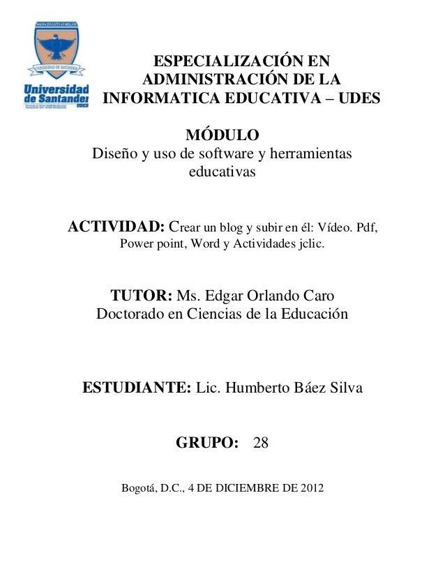 ESPECIALIZACIÓN EN         ADMINISTRACIÓN DE LA     INFORMATICA EDUCATIVA – UDES                  MÓDULO    Diseño y uso d...