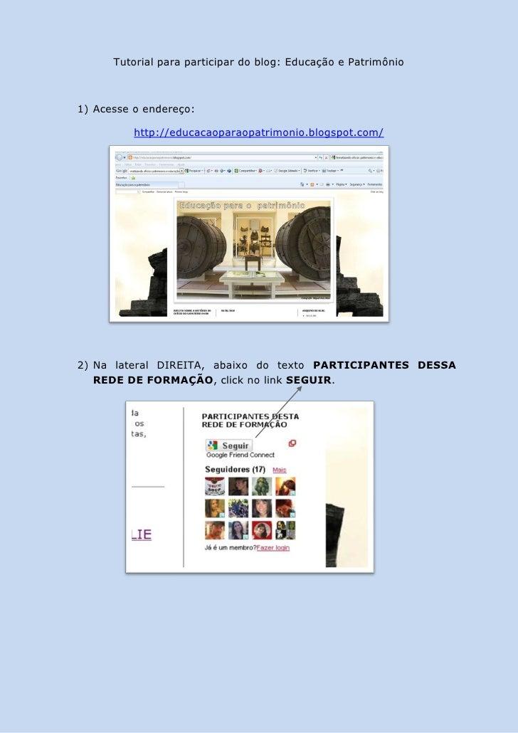 Tutorial para participar do blog: Educação e Patrimônio    1) Acesse o endereço:            http://educacaoparaopatrimonio...