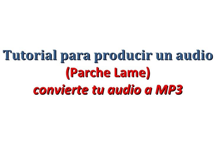 Tutorial para producir un audio (Parche Lame) convierte tu audio a MP3