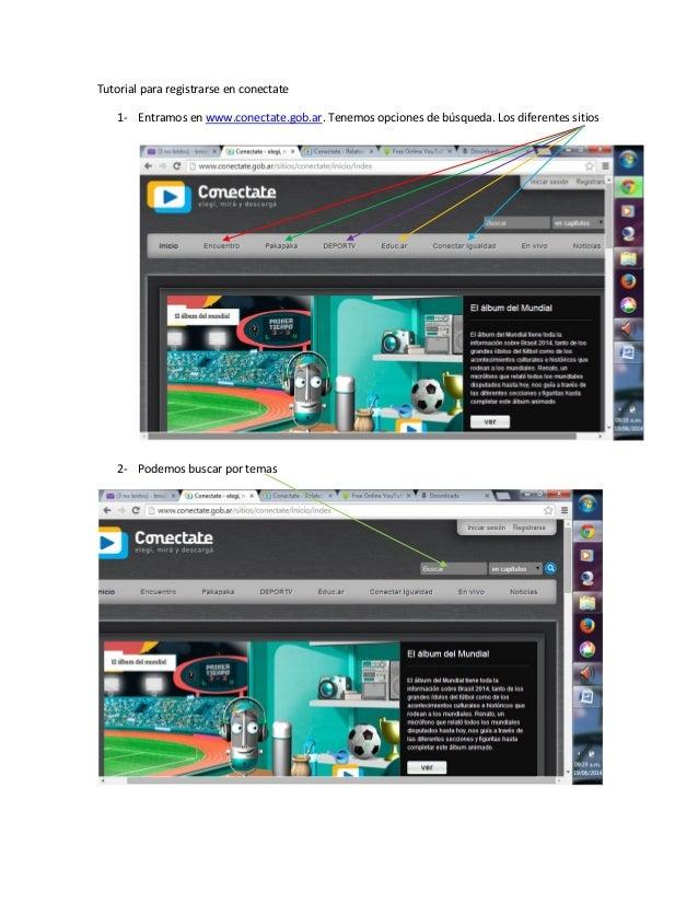 Tutorial para registrarse en conectate 1- Entramos en www.conectate.gob.ar. Tenemos opciones de búsqueda. Los diferentes s...