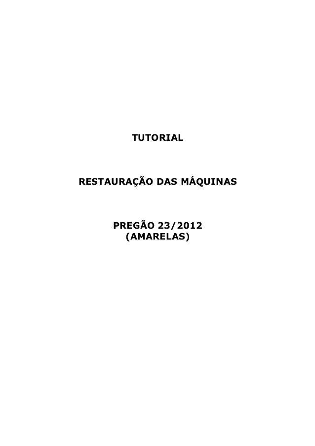 TUTORIAL  RESTAURAÇÃO DAS MÁQUINAS  PREGÃO 23/2012 (AMARELAS)