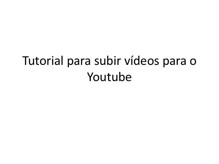 Tutorial para subir vídeos para o            Youtube