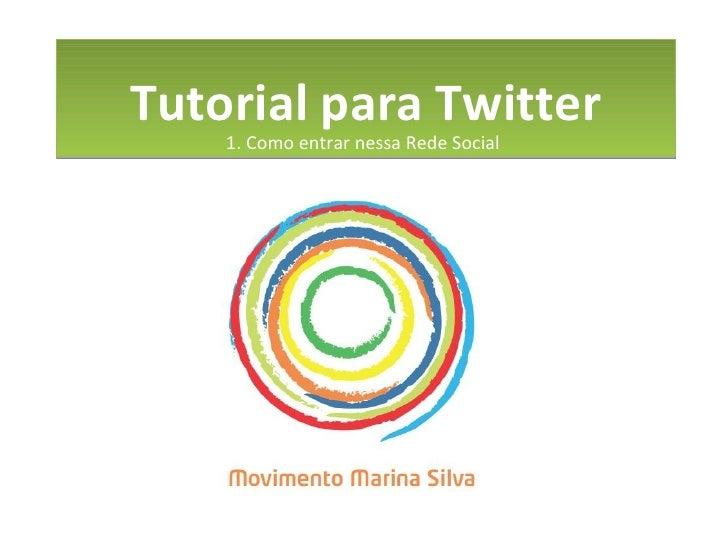 Tutorial para Twitter 1. Como entrar nessa Rede Social