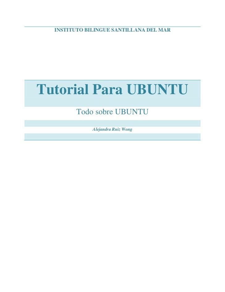 Instituto bilingue santillana del marTutorial Para UBUNTUTodo sobre UBUNTUAlejandra Ruiz Wong<br />Tutorial Para UBUNTU<br...