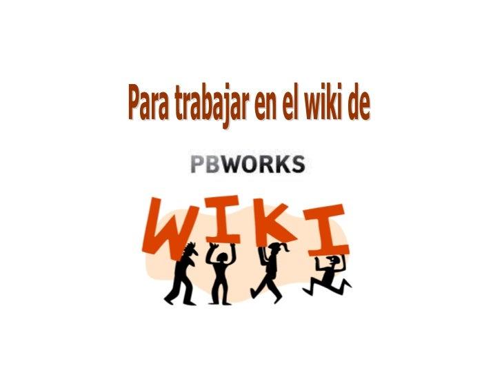 1. Para crear gratuitamente un wiki en Pbworks, ir a:          https://my.pbworks.com/                               Clic ...