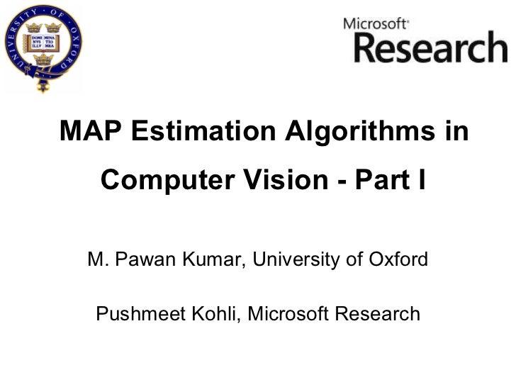 MAP Estimation Algorithms in M. Pawan Kumar, University of Oxford Pushmeet Kohli, Microsoft Research Computer Vision - Par...