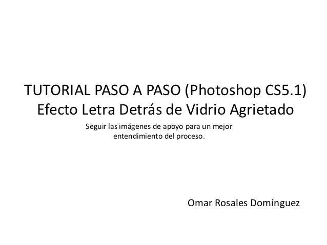 TUTORIAL PASO A PASO (Photoshop CS5.1) Efecto Letra Detrás de Vidrio Agrietado        Seguir las imágenes de apoyo para un...