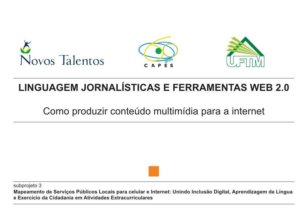 LINGUAGEM JORNALÍSTICAS E FERRAMENTAS WEB 2.0           Como produzir conteúdo multimídia para a internetsubprojeto 3Mapea...